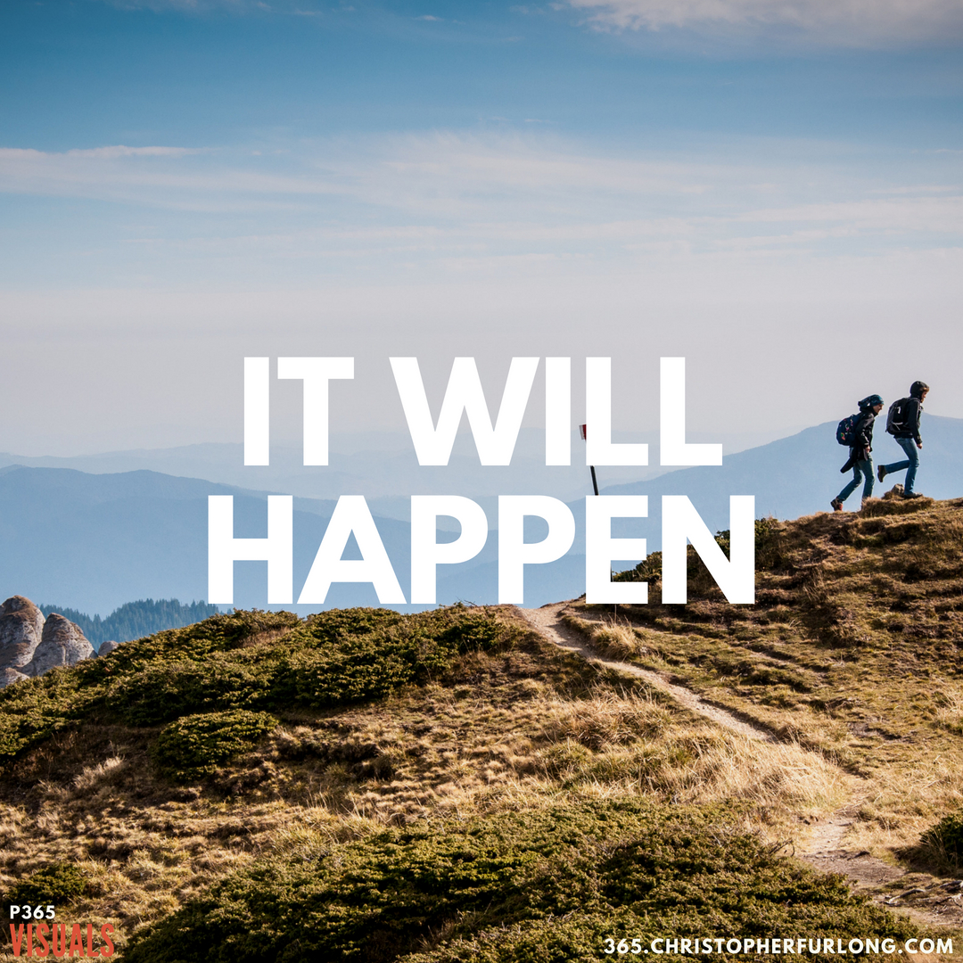 P365 2018: Day #195: It Will Happen