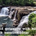 weekend getaways with kids quick vacation ideas