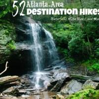 52 Atlanta-Area Destination Hikes: Waterfalls, Vista-Views, and More