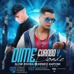 Slow Rivera Ft. Kendo Kaponi – Dime Cuando Y Donde (Prod. By Jowny Boom Boom)