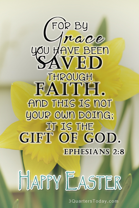 Happy Easter, you are saved by faith