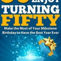 Celebrating Turning 50, Yes I'm Nifty Fifty