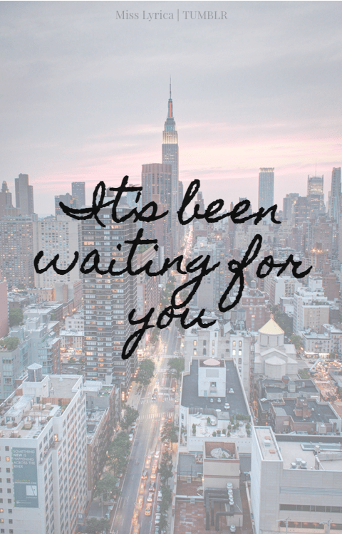 Inspirational Quotes Clean Wallpaper Welcome To New York Its Been Waiting For You Tumblr