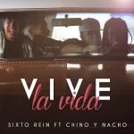 Sixto Rein Ft. Chino & Nacho – Vive La Vida