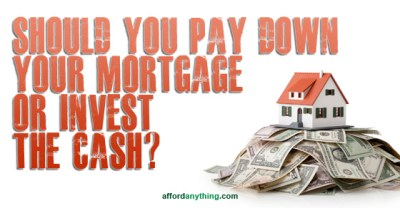 Should You Pay Down Your Mortgage or Invest the Cash? - Afford Anything