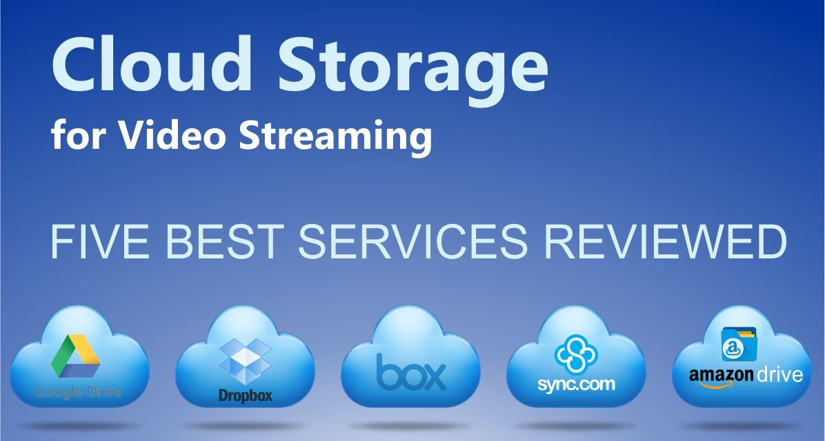 Cloud Storage for Video Streaming - 5 Best Cloud Services