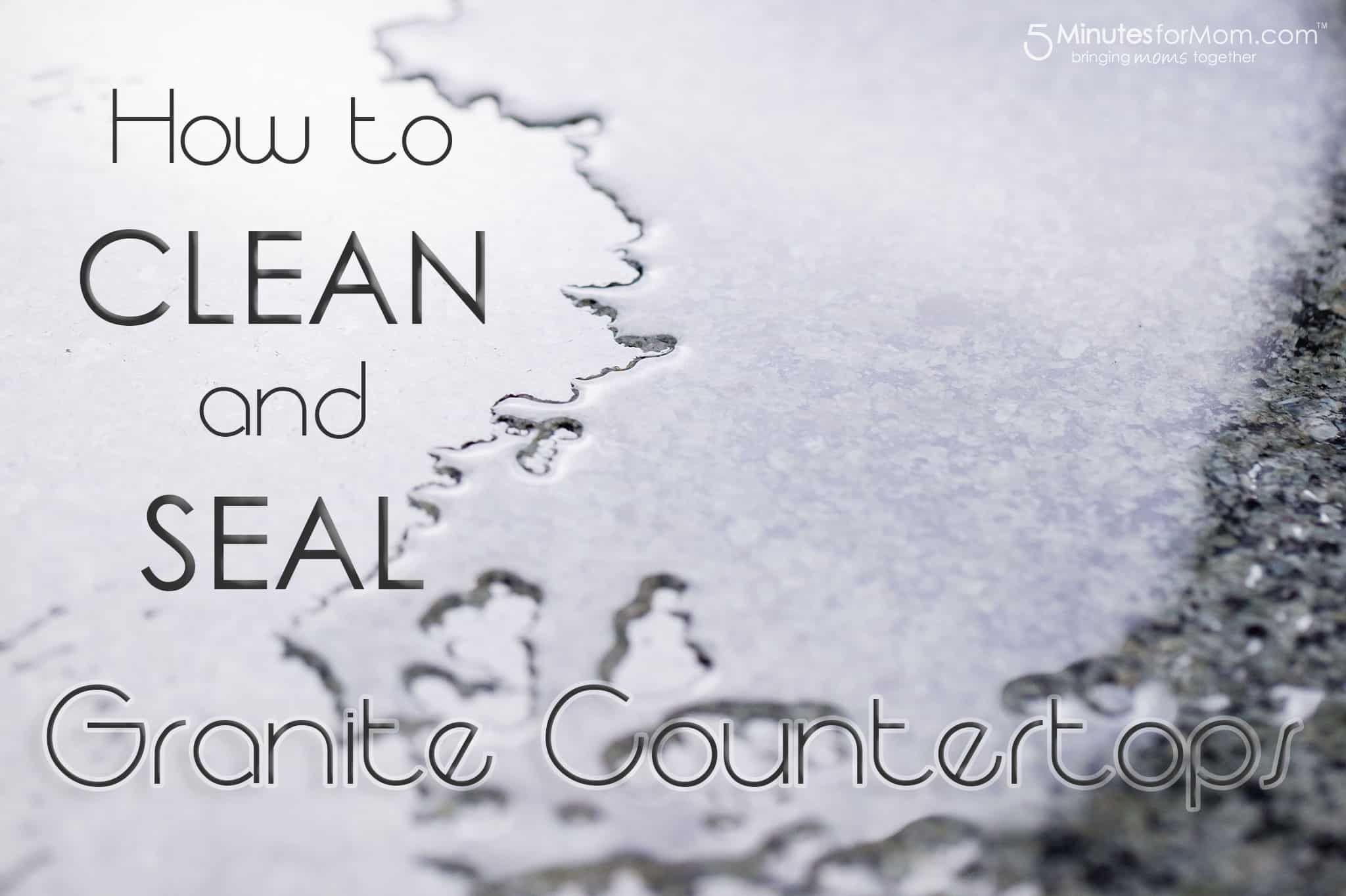 Natural Way To Clean Granite Countertops How To Clean And Seal Your Granite Countertop