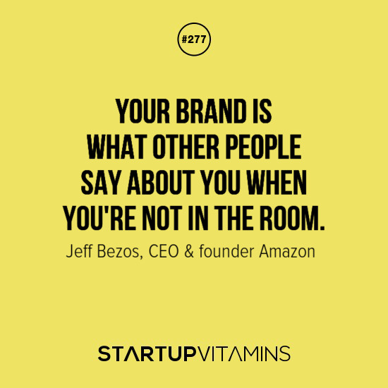 Startup Vitamins \u2014 \u201cYour brand is what other people say about you