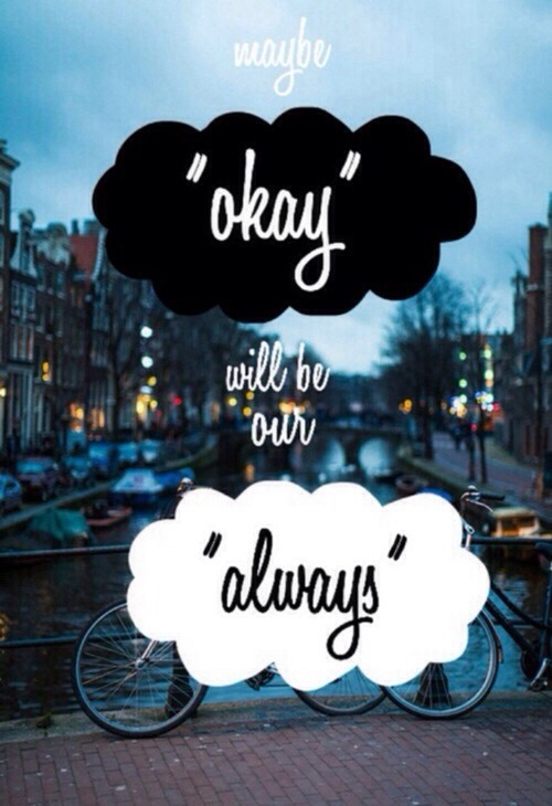 Tfios Wallpaper Quotes Maybe Okay Will Be Our Always On Tumblr