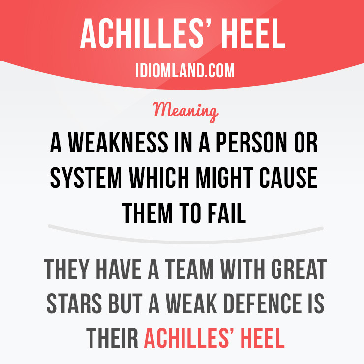 Idiom Land \u2014 \u201cAchilles\u0027 heel\u201d is a weakness in a person or - example of weakness of a person