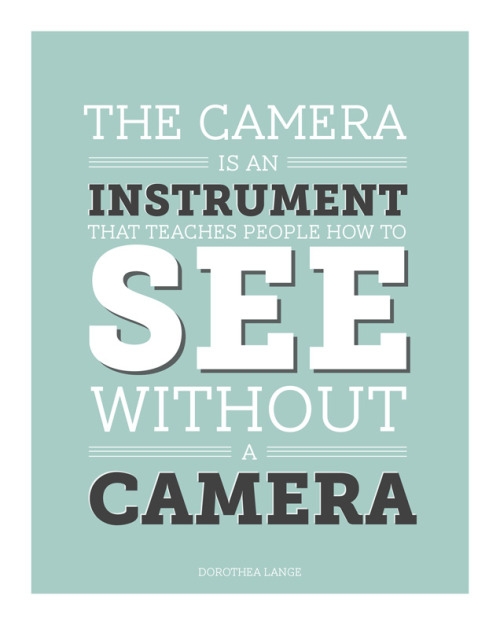 The camera is an instrument that teaches people Photography Quotes - photography quote