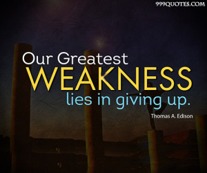 Motivational Life Quotes Wallpapers Our Greatest Weakness Lies In Gt Gt 999quotes Com