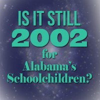 Is It Still 2002 for Alabama's Schoolchildren?
