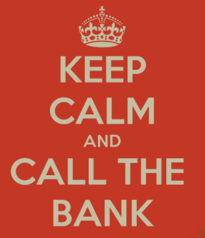 Keep Calm and Call the Bank