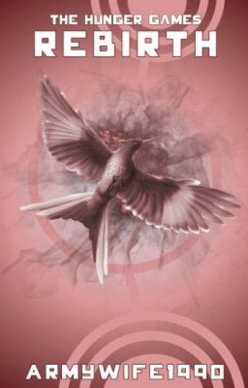 The Hunger Games - Rebirth - Book 2 - CNThorntonFanFiction - Wattpad