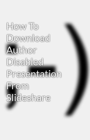 How To Download Author Disabled Presentation From Slideshare - Wattpad
