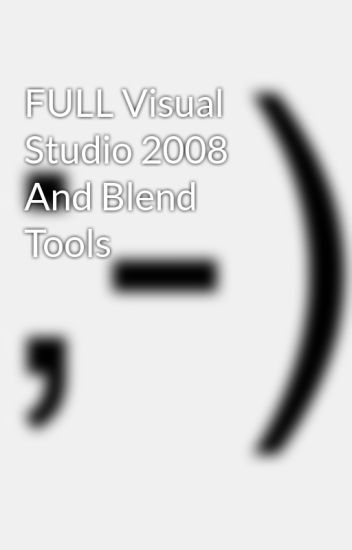 FULL Visual Studio 2008 And Blend Tools - mislajachant - Wattpad