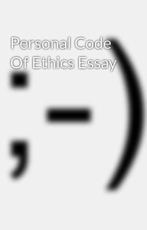 Personal Code Of Ethics Essay - Wattpad
