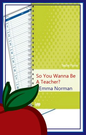 So You Wanna Be A Teacher? - Em\u0027♥ - Wattpad