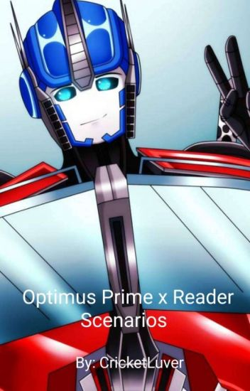 Writing Fiction Optimus Prime X Reader Scenarios - Cricketluver - Wattpad
