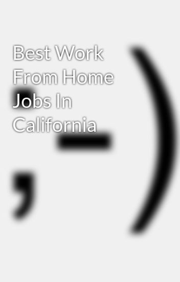 Best Work From Home Jobs In California - helpingbusinessesy5 - Wattpad