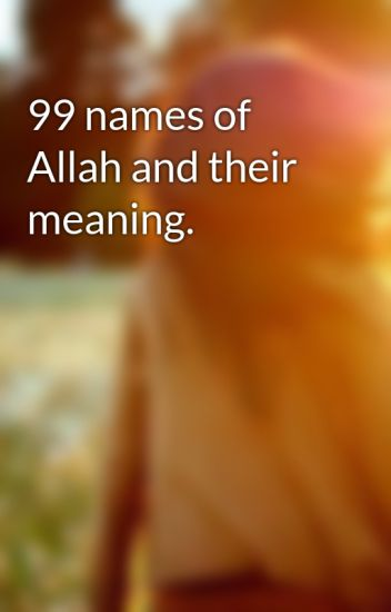 99 names of Allah and their meaning - sumaiyaakhter - Wattpad