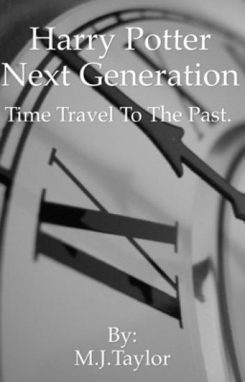 Harry Potter Next Generation Time Travel To The Past - MJ Taylor