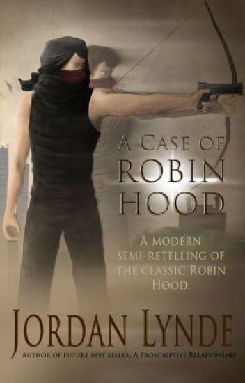 A Case of Robin Hood (sample) - Jordan Lynde - Wattpad