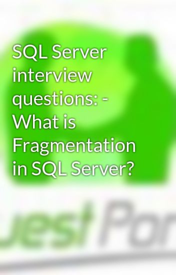 SQL Server interview questions - What is Fragmentation in SQL - server interview questions