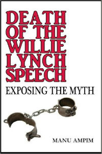 Death of the Willie Lynch Speech: Exposing the Myth by Manu Ampim