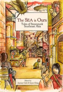 The SEA Is Ours: Tales of Steampunk Southeast Asia. Rosarium Publishing Nov. 15, 2015