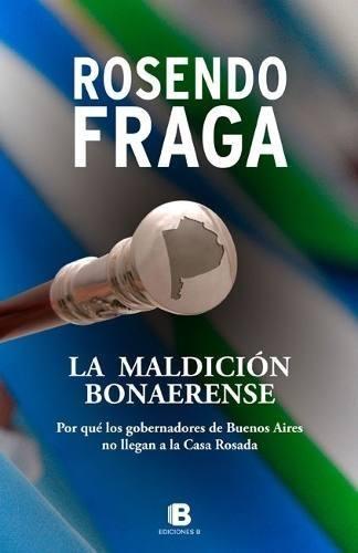 la-maldicion-bonaerense-rosendo-fraga-ediciones-b-7717-MLA5276317534_102013-O