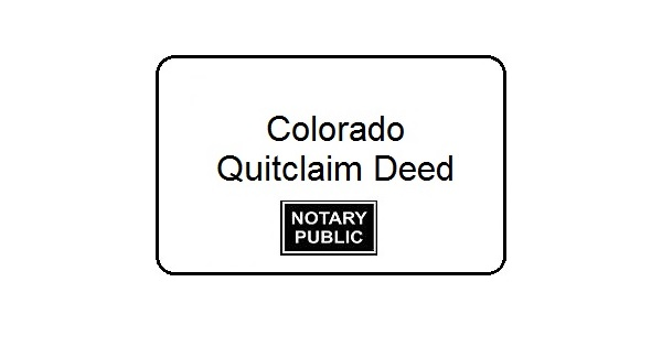 Colorado Quitclaim Deed - Notary Colorado Springs - Quick Claim Deed