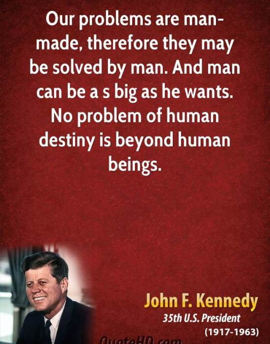 john-f-kennedy-president-our-problems-are-man-made-therefore-they-may-be-solved-by