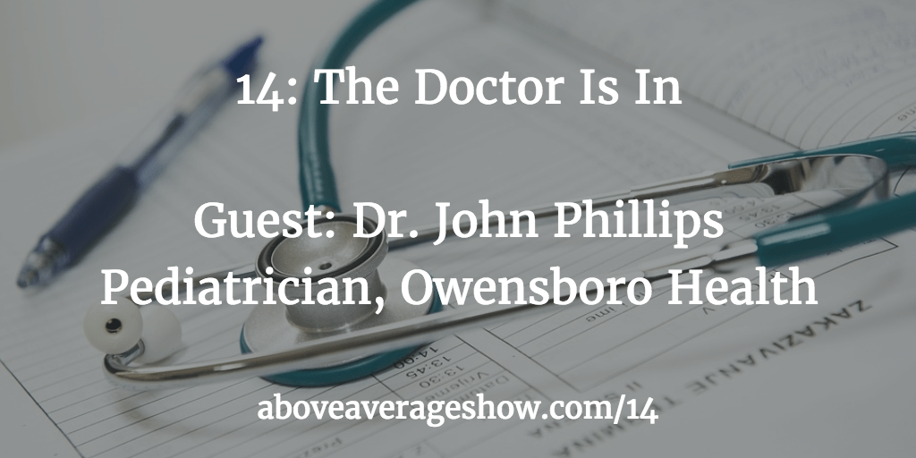 14: The Doctor Is In – Guest: Pediatrician Dr. John Phillips