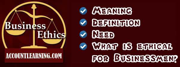 Business ethics Meaning What  Why Need Principles