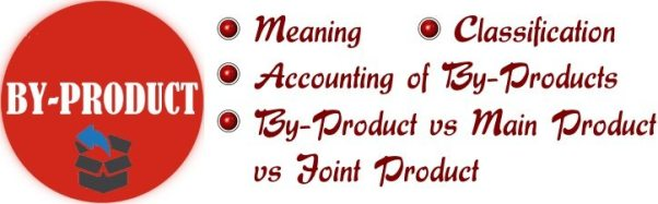 By-Product - Meaning, Classification, By-Product vs Main Product vs Joint Product, Accounting of byproducts