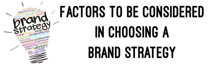 Factors to be considered in choosing a Brand Strategy - branding strategy