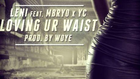 Leni ft. Mbryo & YC - LOVING YOUR WAIST [prod. by Woye Sounds] Artwork | AceWorldTeam.com