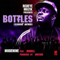 ModeNine ft. Morell - BOTTLES [Elegushi Anthem ~ prod. by Dhecade]