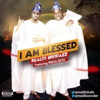 Realiti Brodazz ft. Mr. Seth - I AM BLESSED