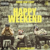 Show Dem Camp - HAPPY WEEKEND [Audio/Video]