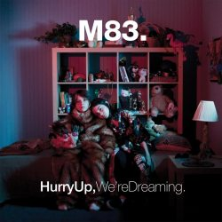 M83: hurry up, were dreaming