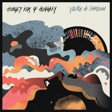 Hungry Kids of Hungary You're A Shadow Album Review