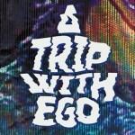 Ego - A Trip With EGO