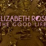 Elizabeth Rose - The Good Life