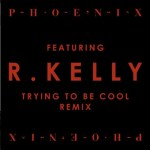 Phoenix Trying To Be Cool R. Kelly Remix