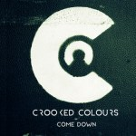 Crooked Colours: Come Down  [New Single]