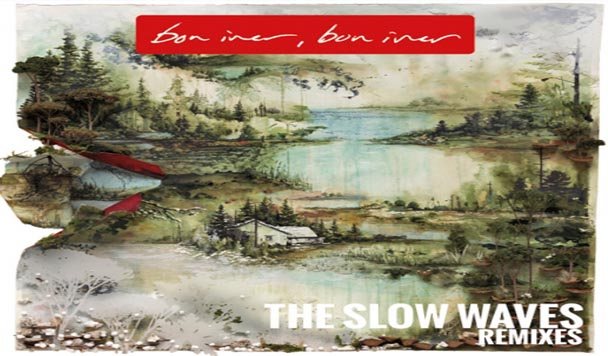 Bon Iver- The Slow Waves Remixes  [Album Stream]
