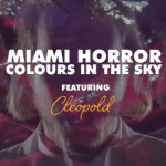 Miami Horror - Colours In The Sky (ft. CLEOPOLD)